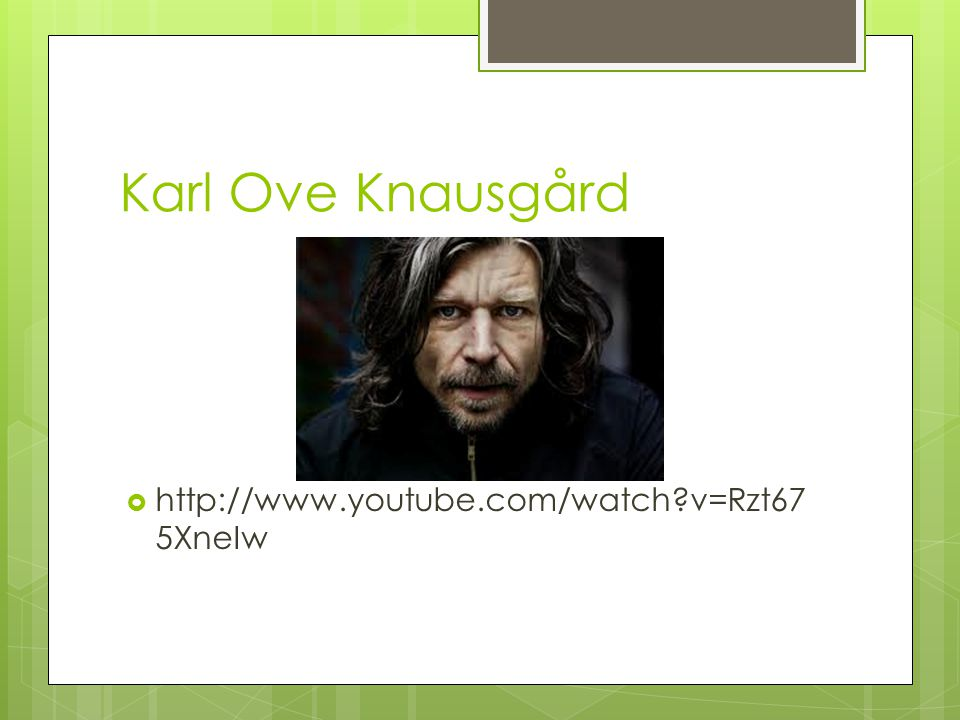 Karl Ove Knausgård http://www.youtube.com/watch v=Rzt675XneIw