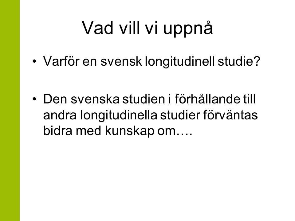 Vad vill vi uppnå Varför en svensk longitudinell studie
