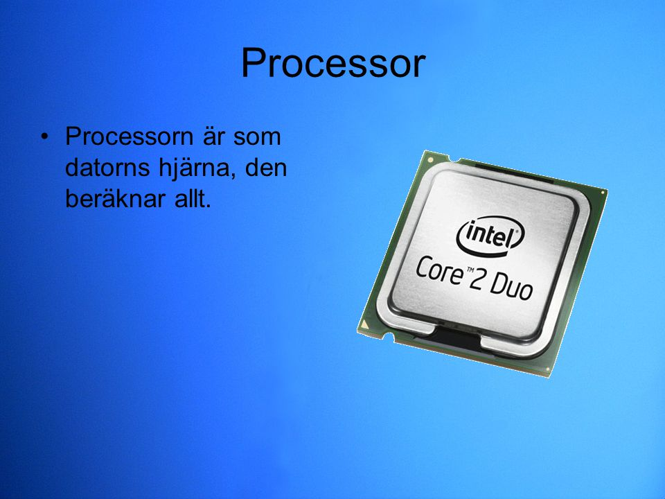 Processor Processorn är som datorns hjärna, den beräknar allt.