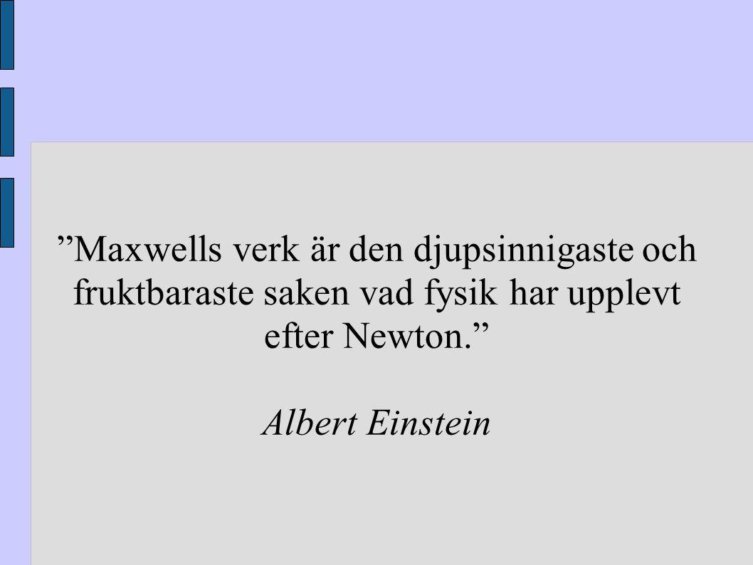 Maxwells verk är den djupsinnigaste och fruktbaraste saken vad fysik har upplevt efter Newton.