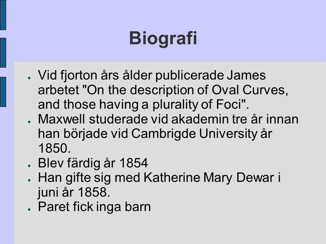 Biografi Vid fjorton års ålder publicerade James arbetet On the description of Oval Curves, and those having a plurality of Foci .