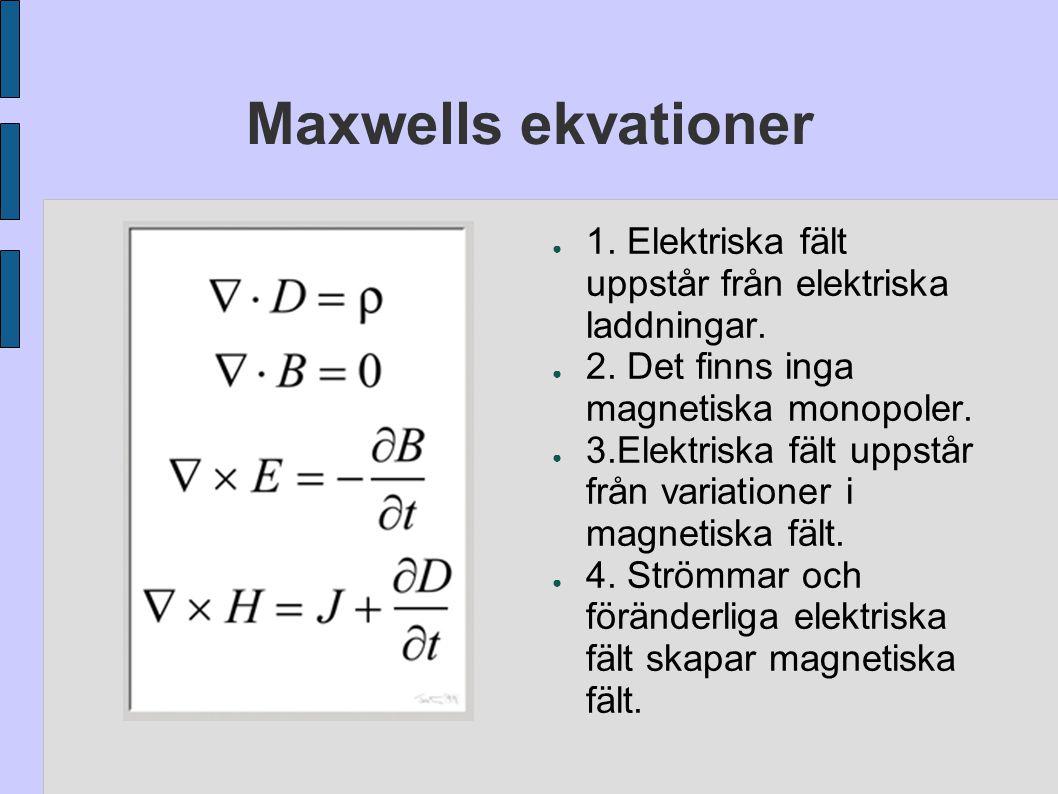 Maxwells ekvationer 1. Elektriska fält uppstår från elektriska laddningar. 2. Det finns inga magnetiska monopoler.