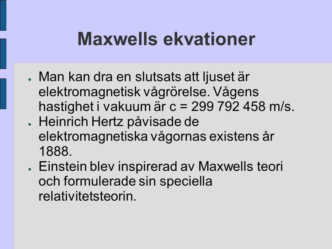 Maxwells ekvationer Man kan dra en slutsats att ljuset är elektromagnetisk vågrörelse. Vågens hastighet i vakuum är c = 299 792 458 m/s.