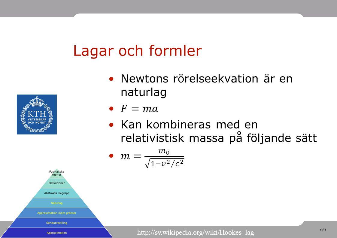 Lagar och formler Newtons rörelseekvation är en naturlag 𝐹=𝑚𝑎