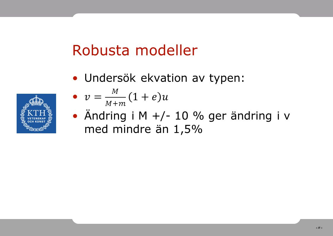 Robusta modeller Undersök ekvation av typen: 𝑣= 𝑀 𝑀+𝑚 1+𝑒 𝑢