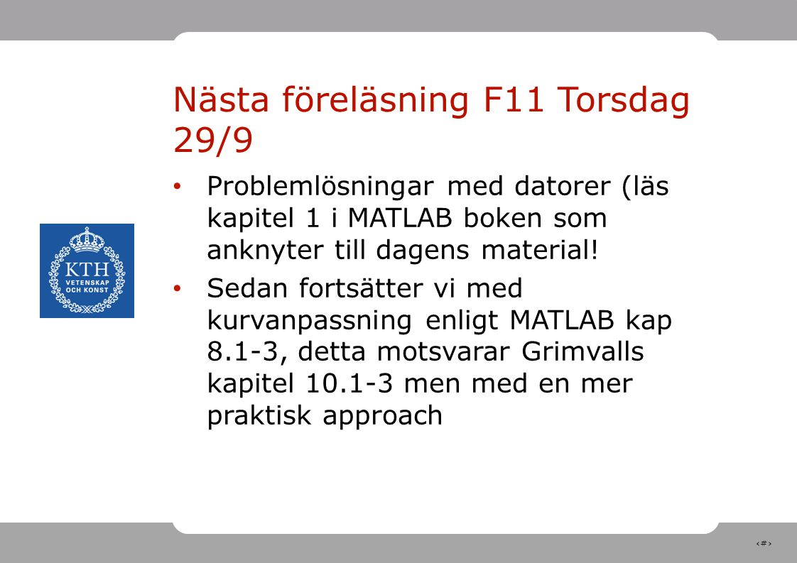 Nästa föreläsning F11 Torsdag 29/9