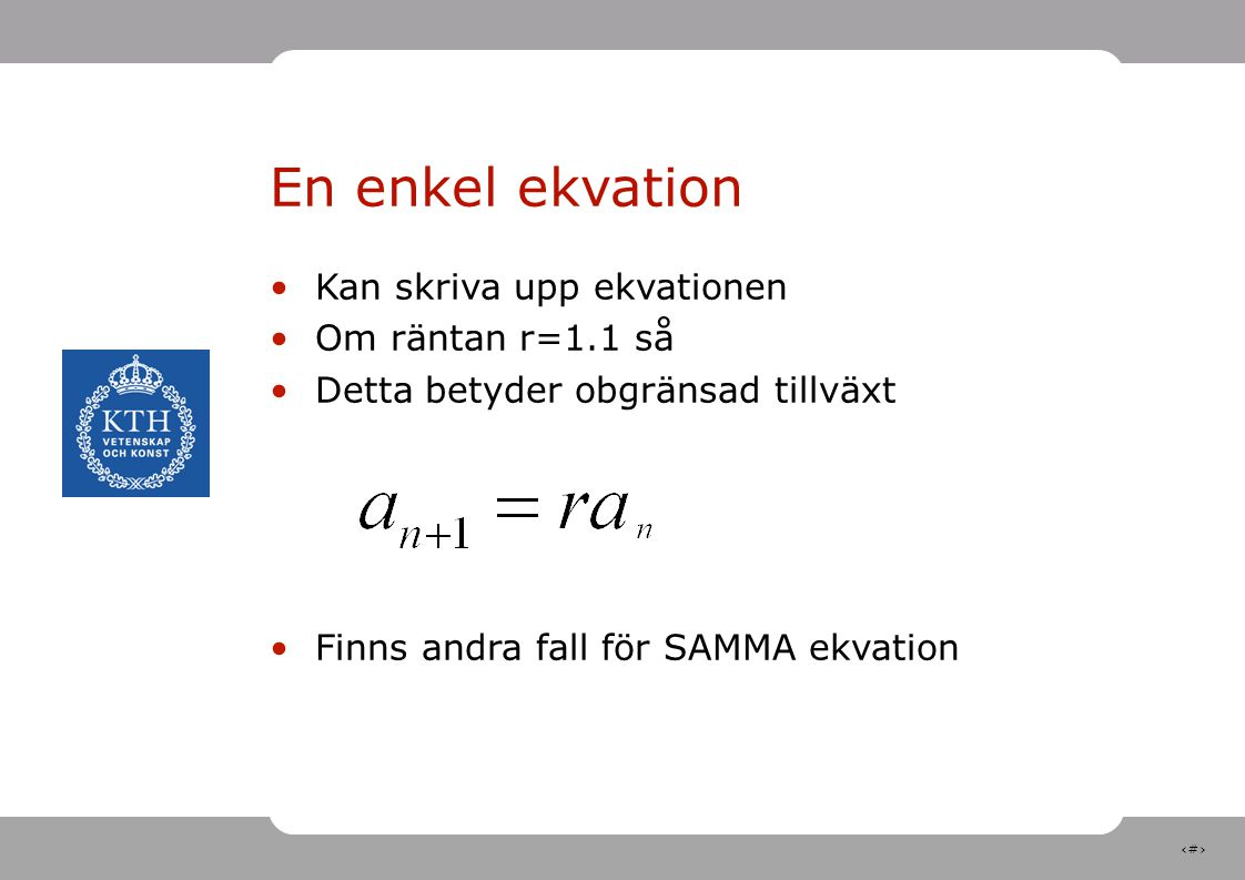 En enkel ekvation Kan skriva upp ekvationen Om räntan r=1.1 så