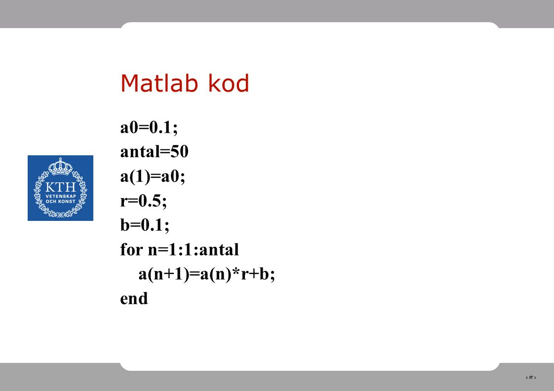 Matlab kod a0=0.1; antal=50 a(1)=a0; r=0.5; b=0.1; for n=1:1:antal