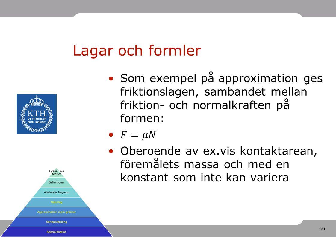 Lagar och formler Som exempel på approximation ges friktionslagen, sambandet mellan friktion- och normalkraften på formen: