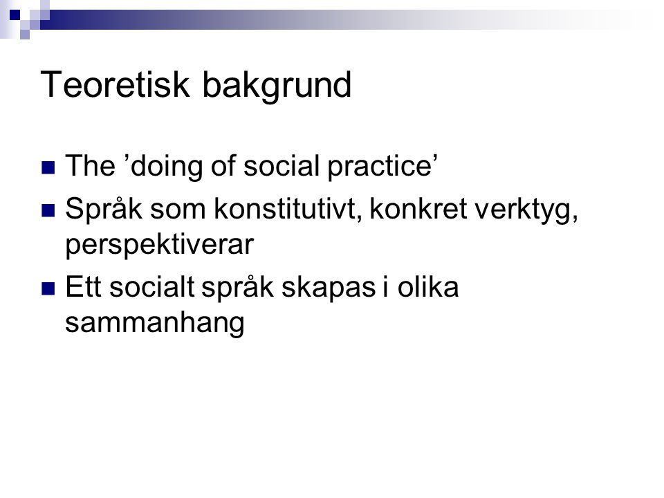 Teoretisk bakgrund The 'doing of social practice'