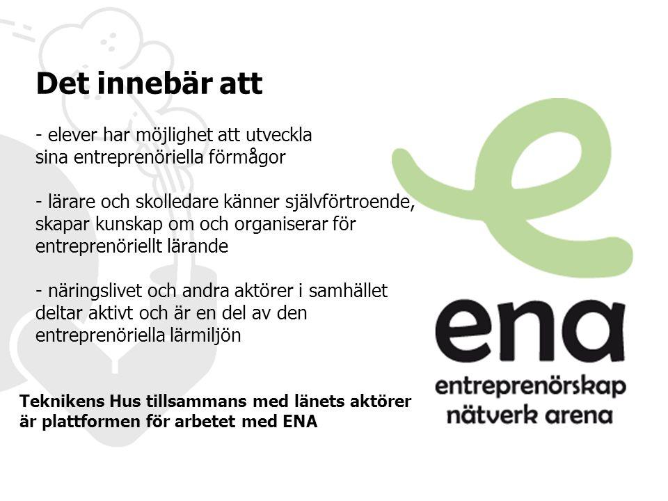 Det innebär att - elever har möjlighet att utveckla sina entreprenöriella förmågor. lärare och skolledare känner självförtroende,