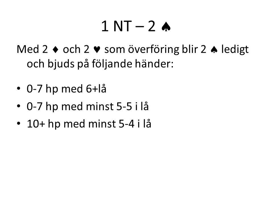 1 NT – 2  Med 2  och 2  som överföring blir 2  ledigt och bjuds på följande händer: 0-7 hp med 6+lå.