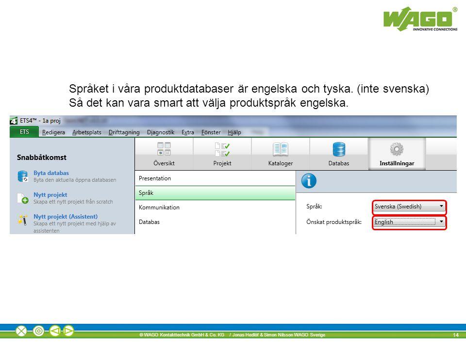 Språket i våra produktdatabaser är engelska och tyska. (inte svenska)