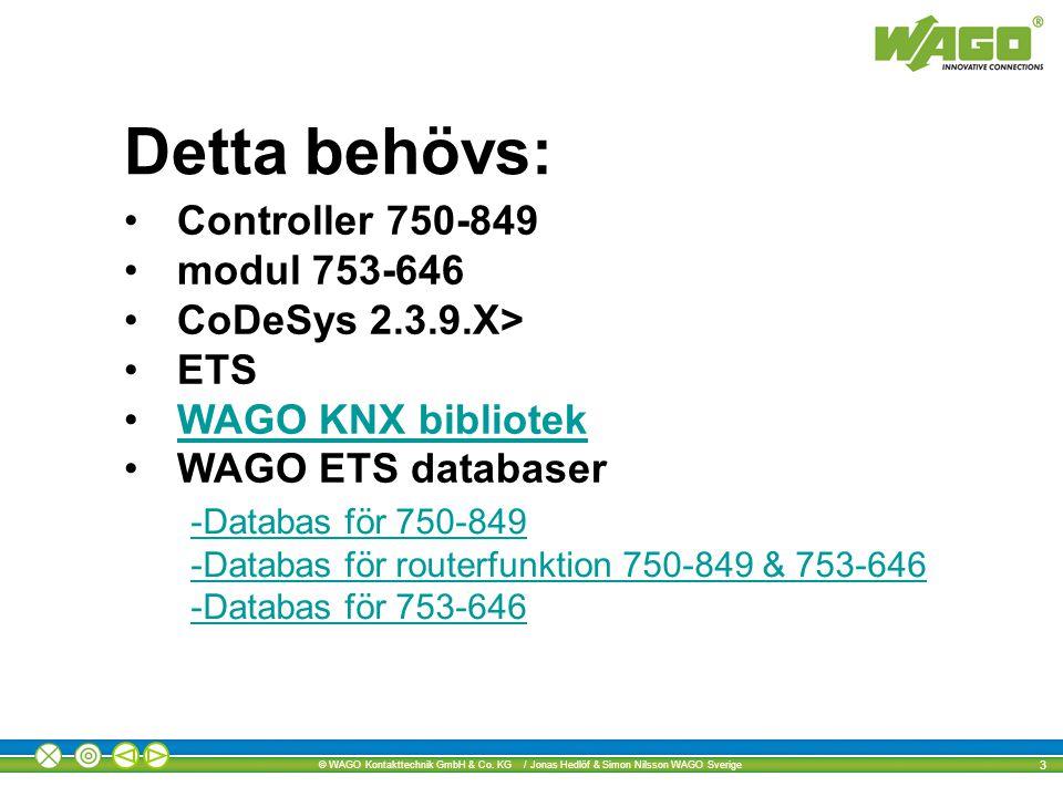 Detta behövs: Controller 750-849 modul 753-646 CoDeSys 2.3.9.X> ETS