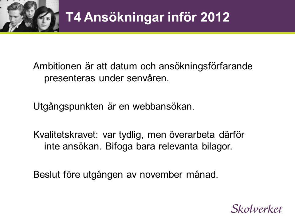 T4 Ansökningar inför 2012 Ambitionen är att datum och ansökningsförfarande presenteras under senvåren.