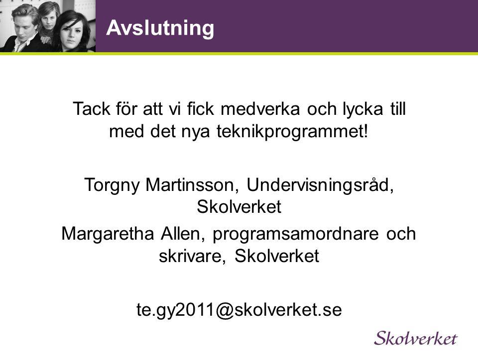 Avslutning Tack för att vi fick medverka och lycka till med det nya teknikprogrammet! Torgny Martinsson, Undervisningsråd, Skolverket.