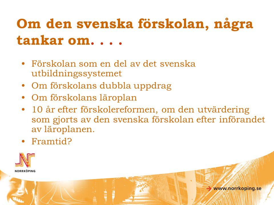 Om den svenska förskolan, några tankar om. . . .