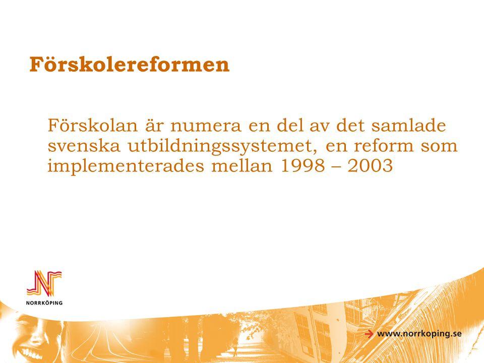 Förskolereformen Förskolan är numera en del av det samlade svenska utbildningssystemet, en reform som implementerades mellan 1998 – 2003.