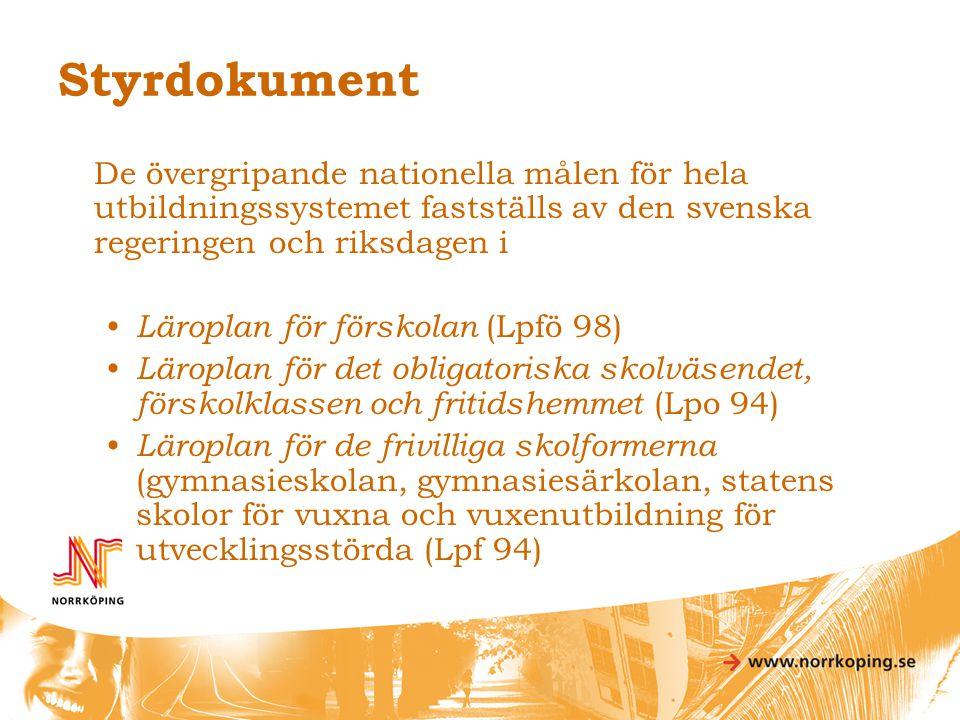 Styrdokument De övergripande nationella målen för hela utbildningssystemet fastställs av den svenska regeringen och riksdagen i.