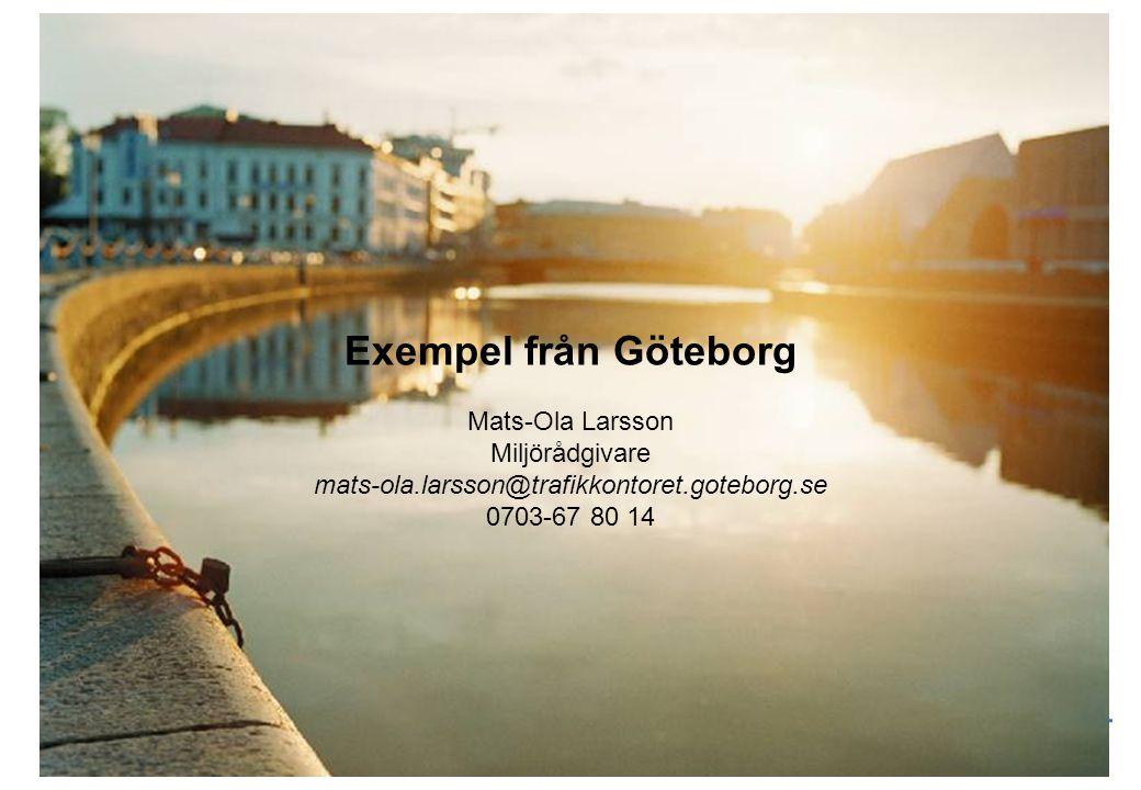 12-09-26 Exempel från Göteborg Mats-Ola Larsson Miljörådgivare mats-ola.larsson@trafikkontoret.goteborg.se.