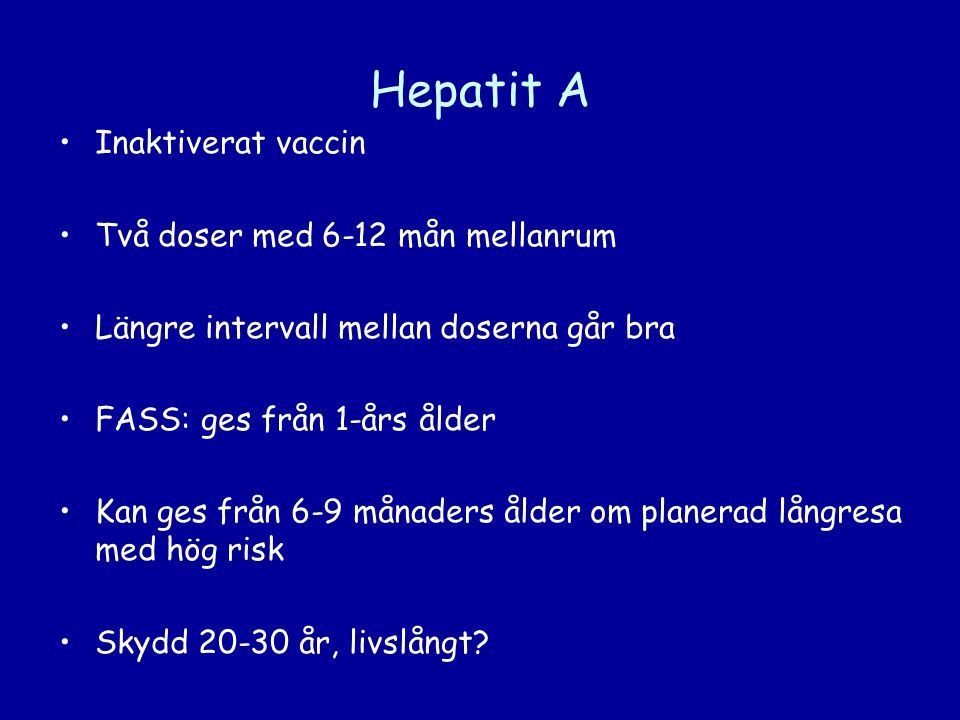 Hepatit A Inaktiverat vaccin Två doser med 6-12 mån mellanrum