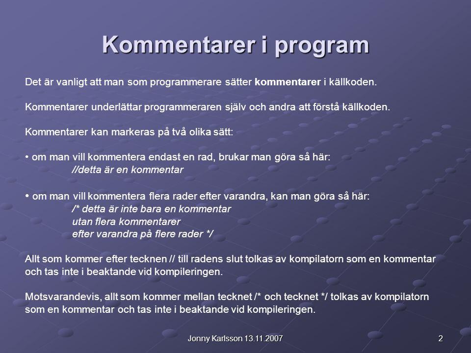 Kommentarer i program Det är vanligt att man som programmerare sätter kommentarer i källkoden.