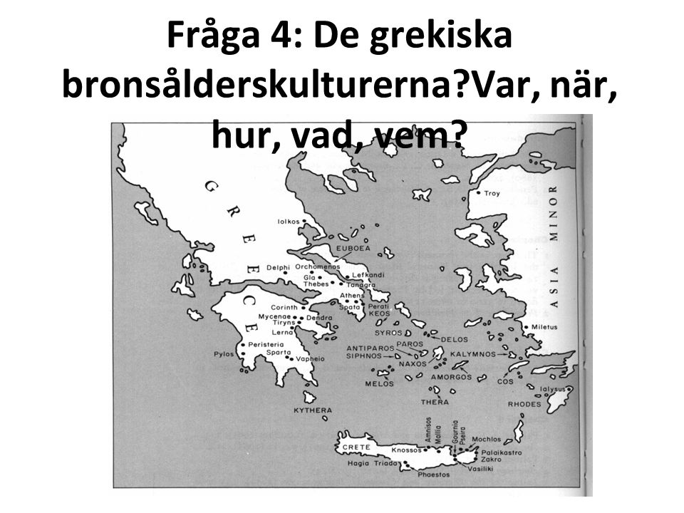 Fråga 4: De grekiska bronsålderskulturerna Var, när, hur, vad, vem