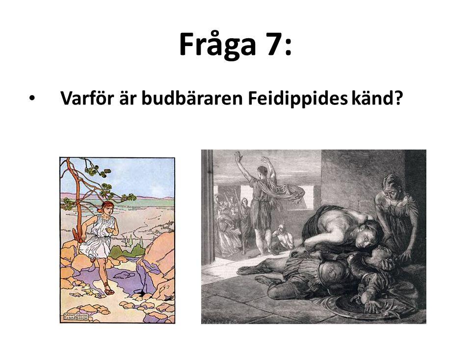 Fråga 7: Varför är budbäraren Feidippides känd 16