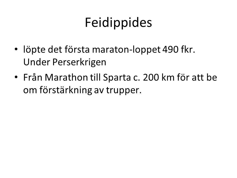 Feidippides löpte det första maraton-loppet 490 fkr. Under Perserkrigen.