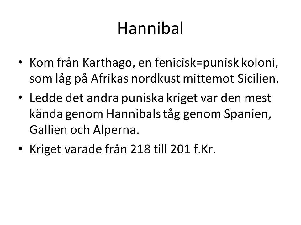 Hannibal Kom från Karthago, en fenicisk=punisk koloni, som låg på Afrikas nordkust mittemot Sicilien.