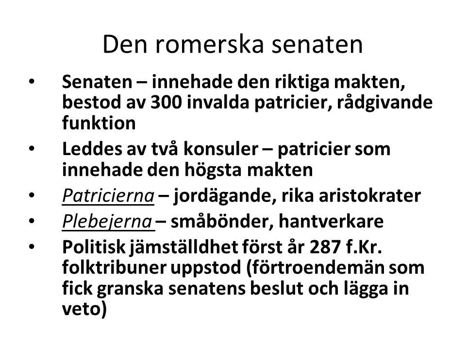 Den romerska senaten Senaten – innehade den riktiga makten, bestod av 300 invalda patricier, rådgivande funktion.