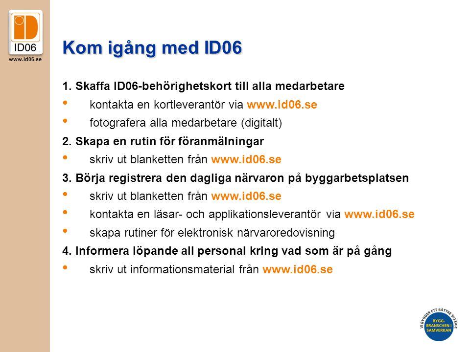 Kom igång med ID06 1. Skaffa ID06-behörighetskort till alla medarbetare. kontakta en kortleverantör via www.id06.se.