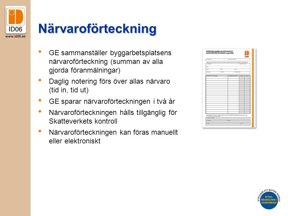 Närvaroförteckning GE sammanställer byggarbetsplatsens närvaroförteckning (summan av alla gjorda föranmälningar)