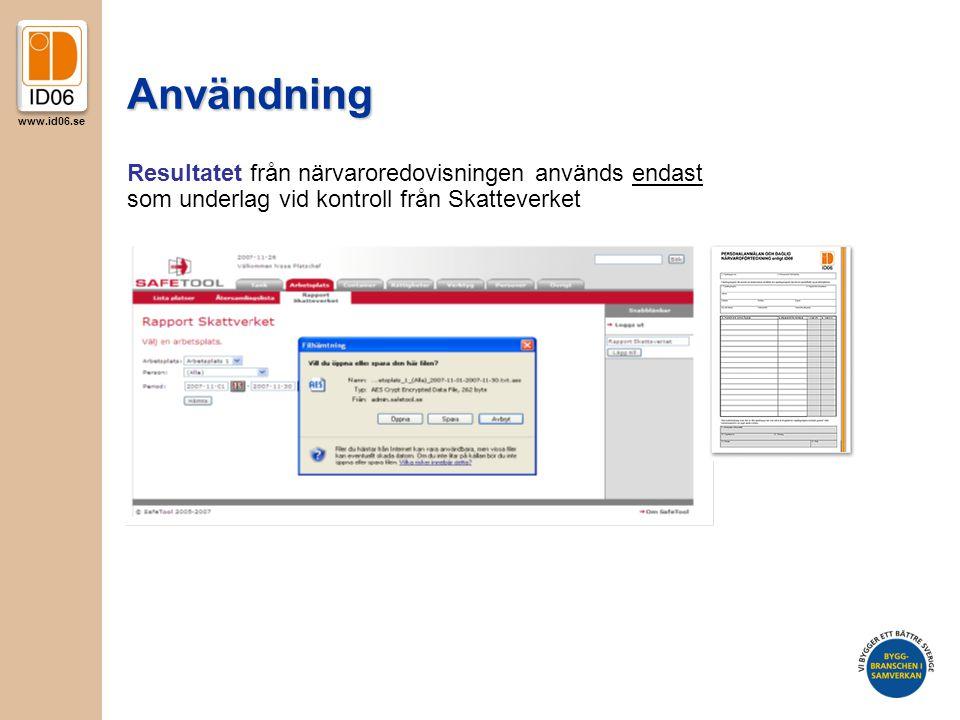 Användning Resultatet från närvaroredovisningen används endast som underlag vid kontroll från Skatteverket.