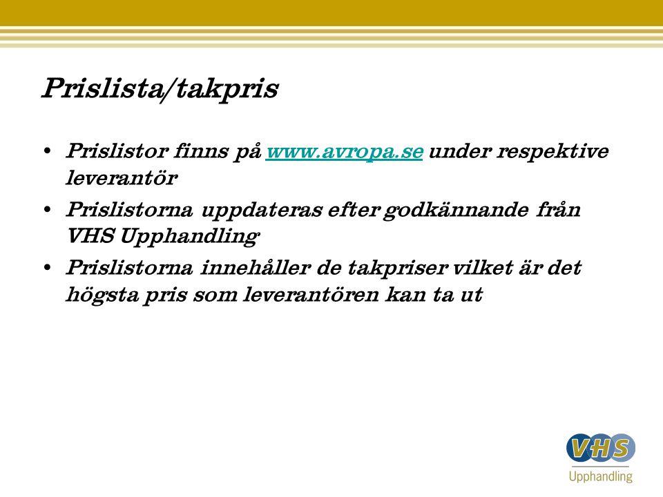Prislista/takpris Prislistor finns på www.avropa.se under respektive leverantör. Prislistorna uppdateras efter godkännande från VHS Upphandling.