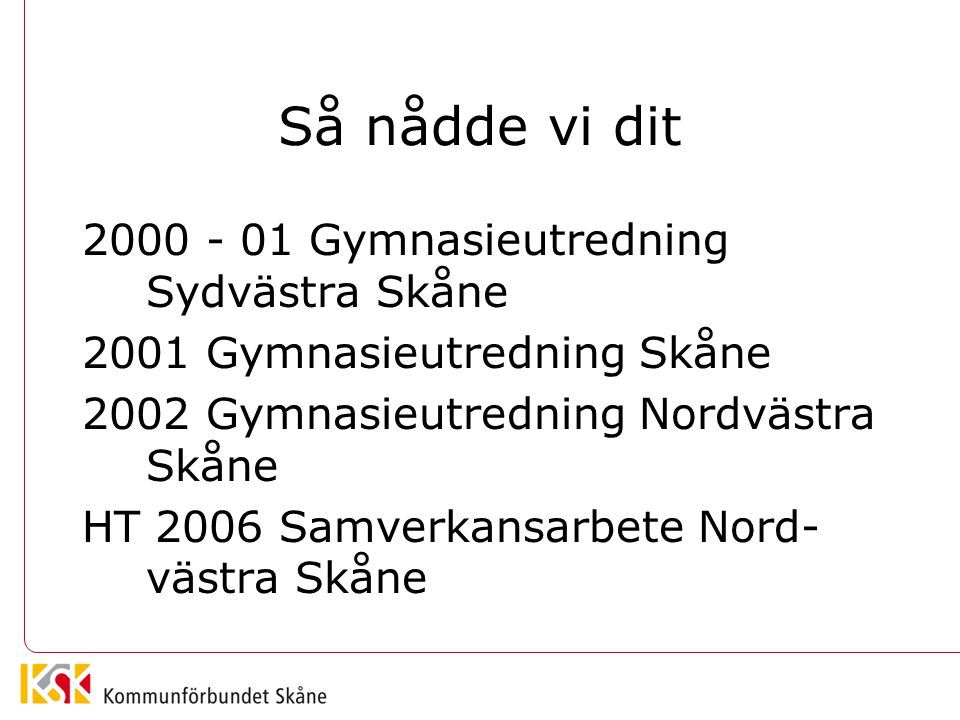 Så nådde vi dit 2000 - 01 Gymnasieutredning Sydvästra Skåne