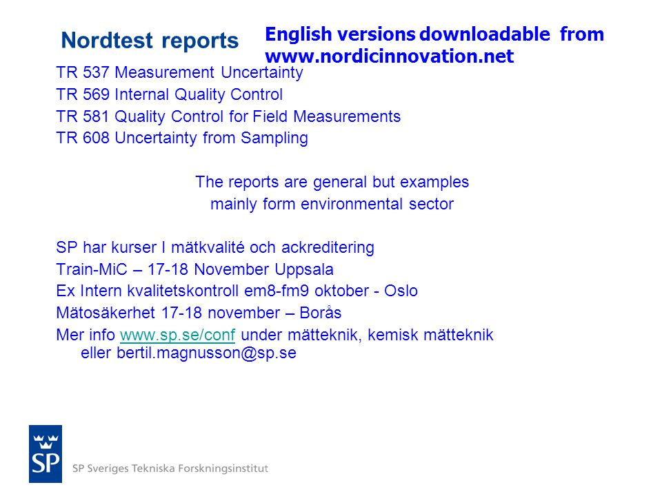 Nordtest reports English versions downloadable from www.nordicinnovation.net. TR 537 Measurement Uncertainty.