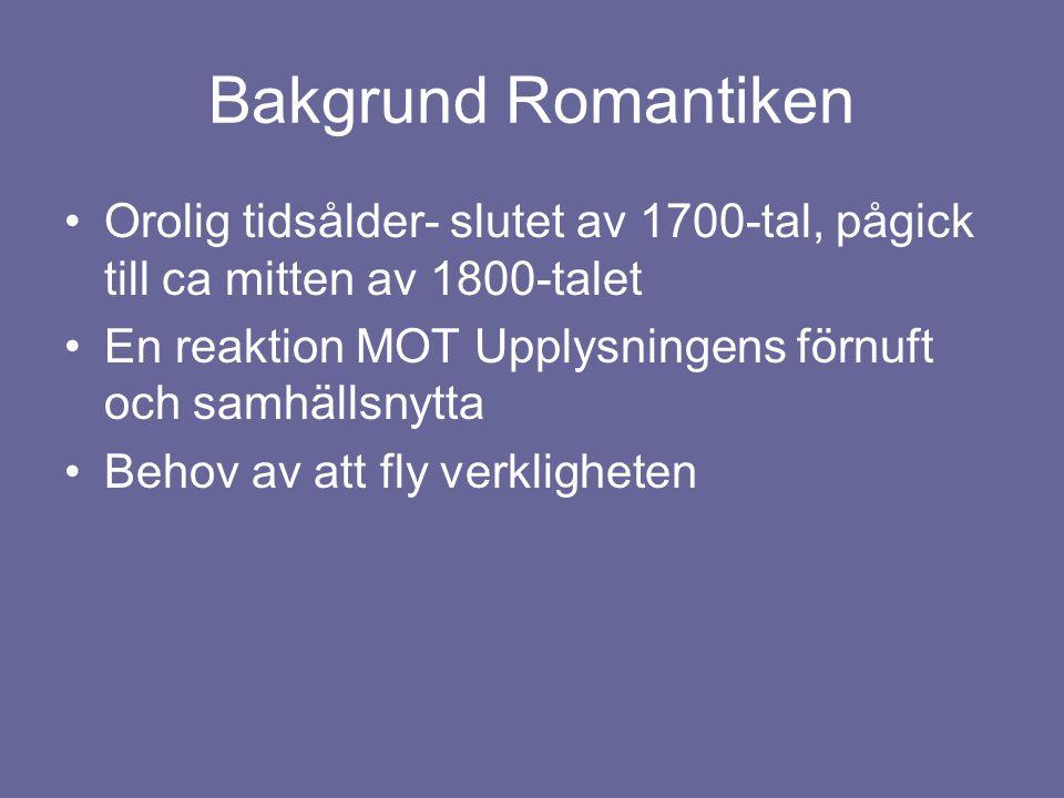 Bakgrund Romantiken Orolig tidsålder- slutet av 1700-tal, pågick till ca mitten av 1800-talet.