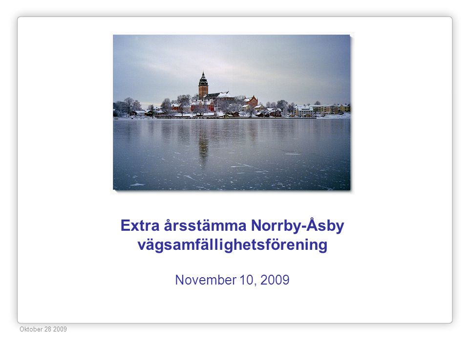Extra årsstämma Norrby-Åsby vägsamfällighetsförening November 10, 2009