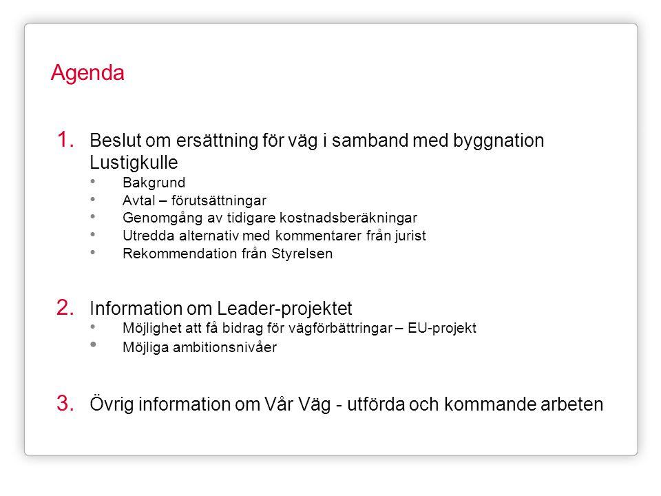 Agenda Beslut om ersättning för väg i samband med byggnation Lustigkulle. Bakgrund. Avtal – förutsättningar.
