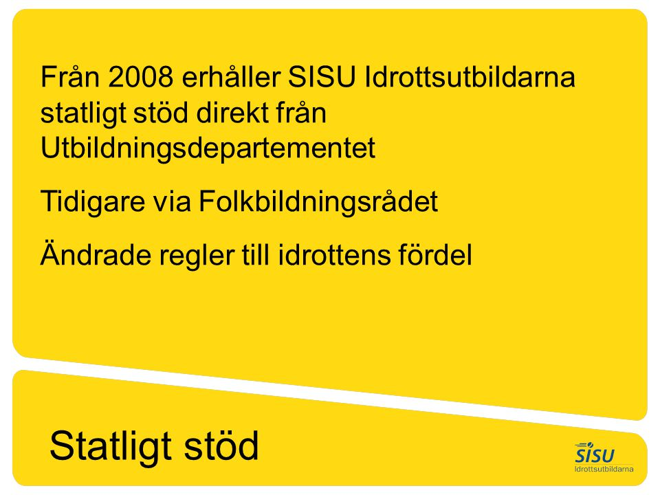 Från 2008 erhåller SISU Idrottsutbildarna statligt stöd direkt från Utbildningsdepartementet