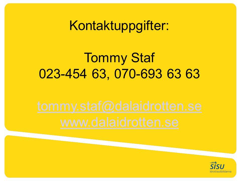 Kontaktuppgifter: Tommy Staf 023-454 63, 070-693 63 63 tommy