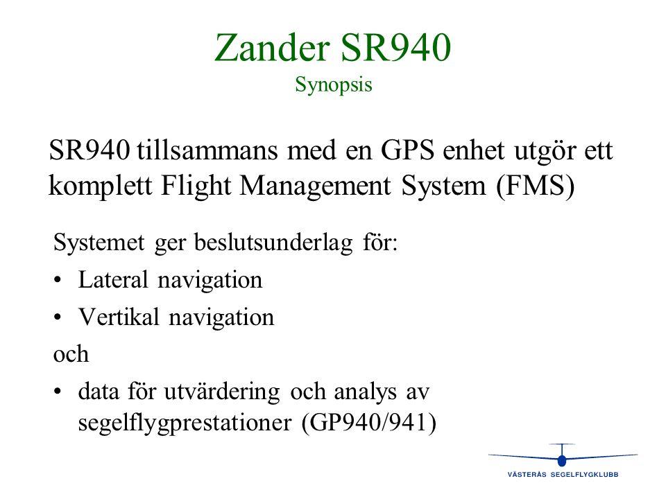 Zander SR940 Synopsis SR940 tillsammans med en GPS enhet utgör ett komplett Flight Management System (FMS)