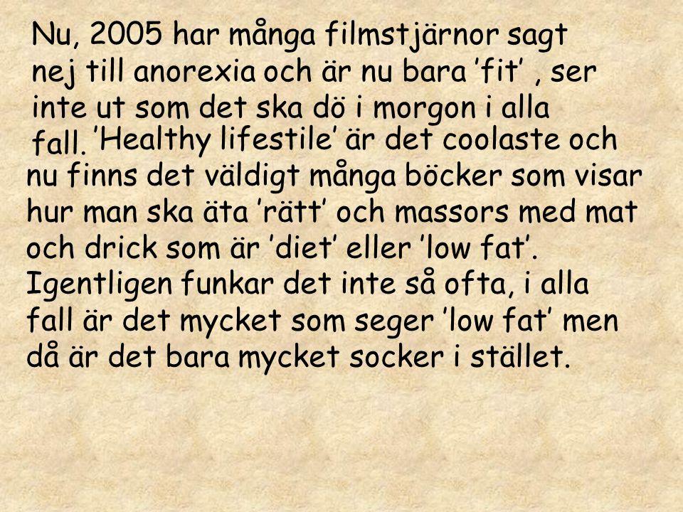 Nu, 2005 har många filmstjärnor sagt nej till anorexia och är nu bara 'fit' , ser inte ut som det ska dö i morgon i alla fall.