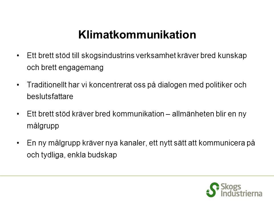 Klimatkommunikation Ett brett stöd till skogsindustrins verksamhet kräver bred kunskap och brett engagemang.