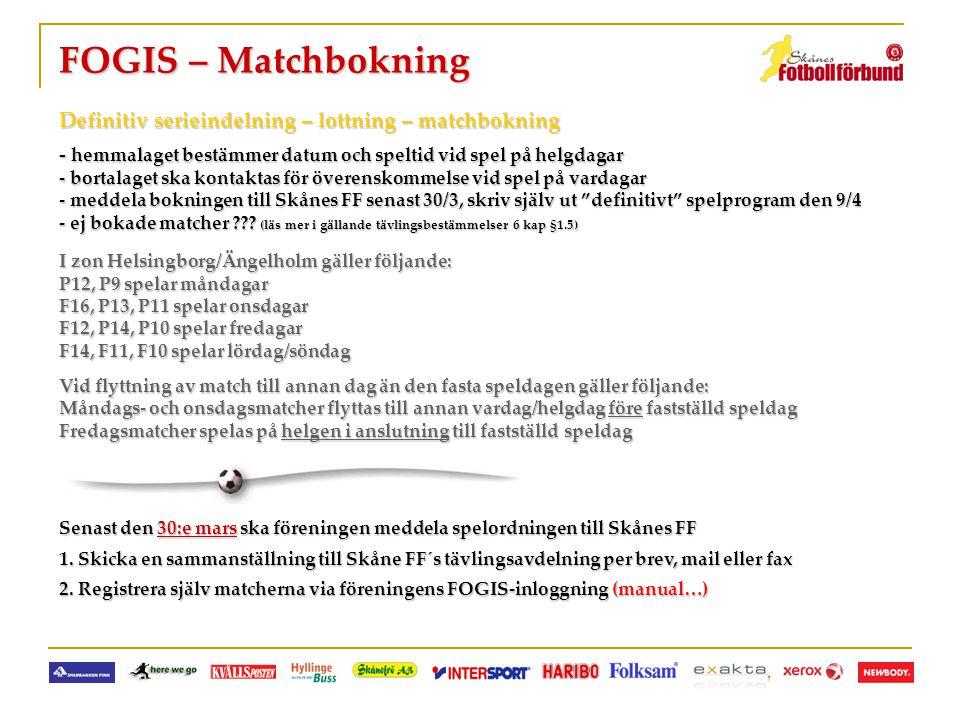 FOGIS – Matchbokning Definitiv serieindelning – lottning – matchbokning. - hemmalaget bestämmer datum och speltid vid spel på helgdagar.