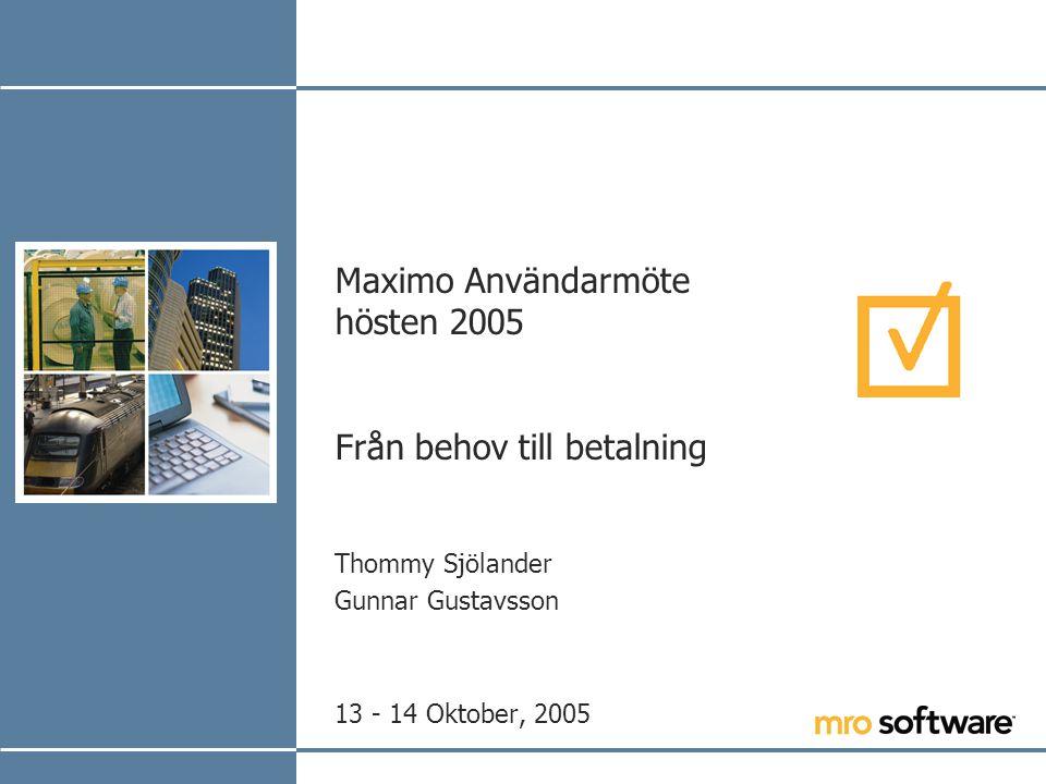 Maximo Användarmöte hösten 2005 Från behov till betalning