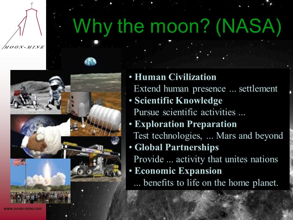 Why the moon (NASA) Human Civilization Extend human presence ... settlement. Scientific Knowledge Pursue scientific activities ...
