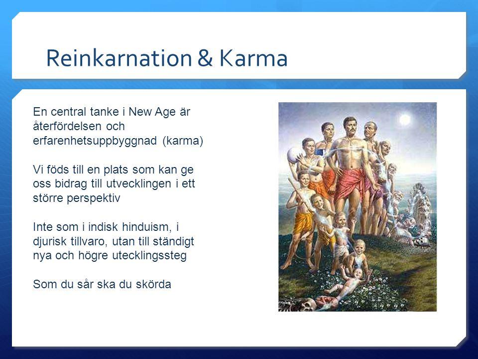 Reinkarnation & Karma En central tanke i New Age är återfördelsen och erfarenhetsuppbyggnad (karma)