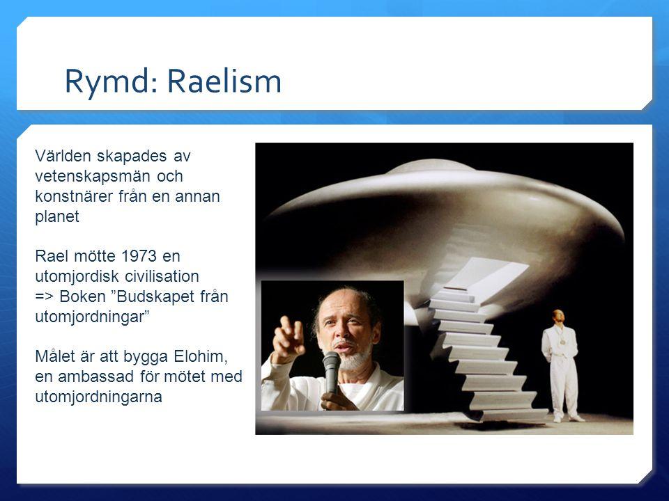 Rymd: Raelism Världen skapades av vetenskapsmän och konstnärer från en annan planet. Rael mötte 1973 en utomjordisk civilisation.